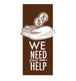 we need your help charity and donation poster vector image