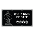 Work Safe Be Safe advertising board vector image vector image