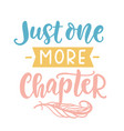 just one more chapter book quote lettering phrase vector image