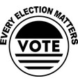every election matters vote isolated on white vector image vector image