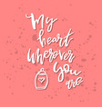 my heart wherever you are - inspirational vector image vector image