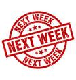next week round red grunge stamp vector image vector image