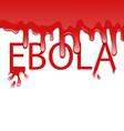 warning epidemic Ebola virus bloody font vector image vector image