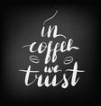 in coffee we trust lettering phrase vector image
