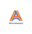 Rainbow letter a and text we are americans