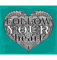 Text Follow your heart on hand drawn of ornate vector image