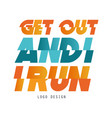 get out and run logo design inspirational and vector image vector image