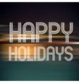 happy holidays on dark color horizontal lines vector image vector image