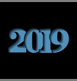 happy new year card blue 3d number 2019 isolated vector image vector image