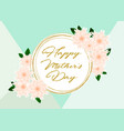 mothers day greeting card with beautiful flowers vector image vector image