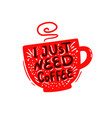 i just need coffee lettering vector image vector image