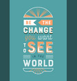 be change you want in world retro lettering vector image