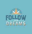 follow your dreams retro motivational quote vector image