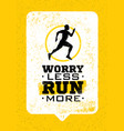 worry less run more creative sport running vector image vector image