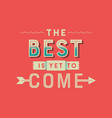 best is yet to come vintage lettering quote vector image