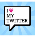 I love twitter bubble vector image vector image