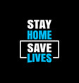 stay home save lives vector image vector image