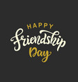 happy friendship day cute poster brush lettering vector image vector image