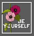 be yourself quote with alcea rosea hollyhockflower vector image vector image