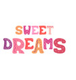 hand-drawn lettering for design - sweet dreams vector image