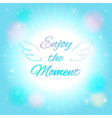 Abstract background Enjoy the moment vector image vector image