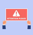 attention please hands hold information banner vector image