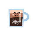 take me with you cute coffee cup with smiling vector image