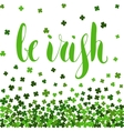 Be irish lettering for St Patricks day vector image