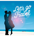 lets go travel silhouette of a couple in love vector image