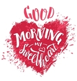 Good morning my sweetheart Hand lettering card vector image vector image
