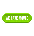 we have moved button we have moved rounded green vector image vector image