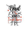 dad is son first hero quote lettering typography vector image vector image