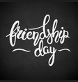 friendship day phrase hand drawn lettering brush vector image vector image