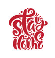 stay home logo calligraphy lettering text vector image vector image
