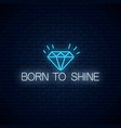 born to shine glowing neon sign with shining vector image vector image