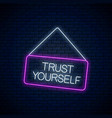neon sign trust yourself inscription on vector image vector image