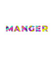 manger concept retro colorful word art vector image
