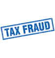 tax fraud blue square grunge stamp on white vector image vector image