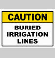 caution buried irrigation lines sign vector image vector image