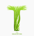letter t of juicy grass alphabet green t vector image