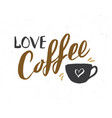 love coffee lettering handwritten sign hand drawn vector image