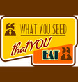 motivation quote what you seed that eat vector image vector image