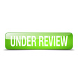 under review green square 3d realistic isolated vector image vector image