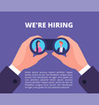 we are hiring concept businessman recruiter vector image vector image