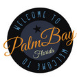welcome to palm bay florida vector image