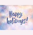 happy holidays text hand drawn greetings quote vector image vector image