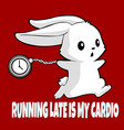 running late is my cardio vector image vector image
