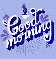 Good morning Quote Hand drawn poster with vector image vector image