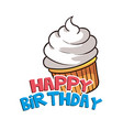 happy birthday big cup cake background imag vector image