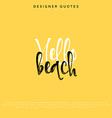 Hello beach inscription Hand drawn calligraphy vector image